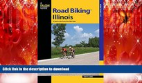 PDF ONLINE Road Biking(TM) Illinois: A Guide To The State s Best Bike Rides (Road Biking Series)