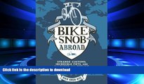 READ ONLINE Bike Snob Abroad: Strange Customs, Incredible Fiets, and the Quest for Cycling