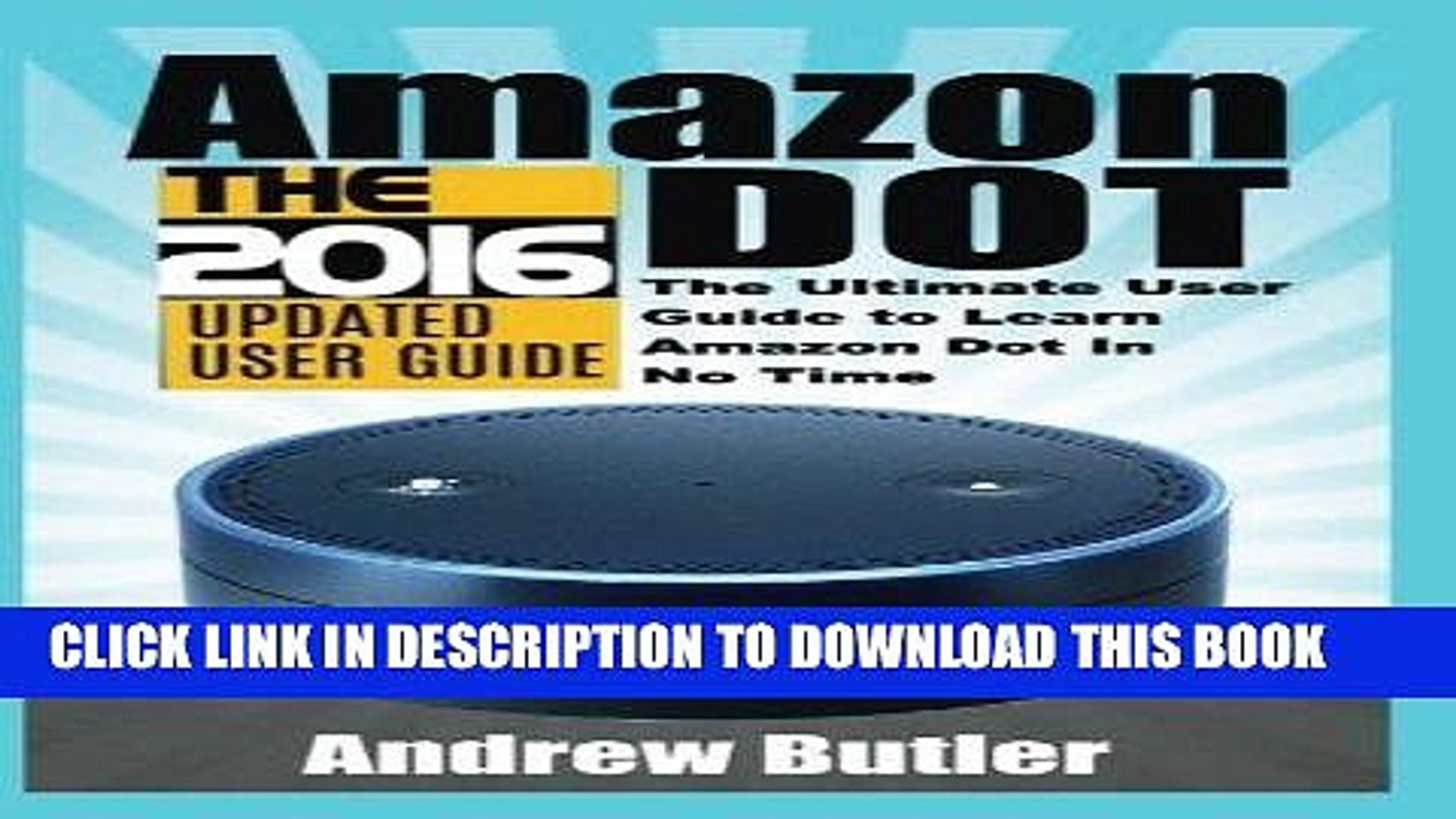 Best Seller Amazon Echo: Dot:The Ultimate User Guide to Learn Amazon Dot In No Time (Amazon Echo