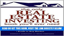 [Free Read] The Only Real Estate Investing Book You ll Ever Need: Identify the Opportunities  Know