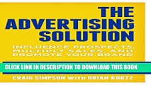 ee Read] The Advertising Solution: Influence Prospects, Multiply Sales, and Promote Your Brand