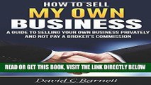 [Free Read] How to Sell my Own Business: A guide to selling your own business privately and not