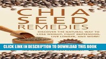 Read Now Chia Seed Remedies: Use These Ancient Seeds to Lose Weight, Balance Blood Sugar, Feel