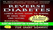 Read Now REVERSE DIABETES - LOWER BLOOD SUGAR TO NORMAL - BE DRUG FREE - END TESTING - BONUS: HOW