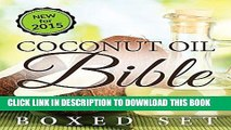 Read Now Coconut Oil Bible: (Boxed Set): Benefits, Remedies and Tips for Beauty and Weight Loss