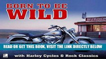 Read Now Born To Be Wild: Harleys, Bikers   Music for Easy Riders Download Online
