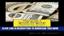 ee Read] Starting a Small Business Business Book: Secrets to Start up, Getting Grants, Marketing