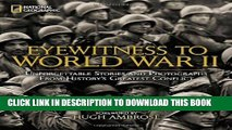 Read Now Eyewitness to World War II: Unforgettable Stories and Photographs From History s Greatest