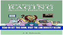 [EBOOK] DOWNLOAD Life s Final Battle: Raging Against Immobility GET NOW