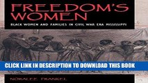 Read Now Freedom s Women: Black Women and Families in Civil War Era Mississippi (Blacks in the