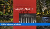 READ FULL  Guardians of the Moral Order: The Legal Philosophy of the Supreme Court, 1860-1910
