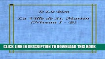 [EBOOK] DOWNLOAD La Ville de St. Martin [The City of St. Martin]: Je Lis Bien, Volume 2 [I Read