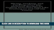 Read Now Slicing, Hooking, and Cooking: Over 300 Delicious Recipes for Golfing Gourmets Who Like