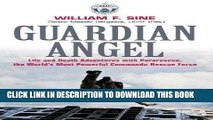 Read Now Guardian Angel: Life and Death Adventures with Pararescue, the World s Most Powerful