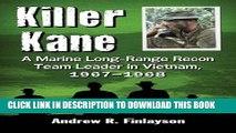 Read Now Killer Kane: A Marine Long-Range Recon Team Leader in Vietnam, 1967-1968 Download Book