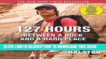 [EBOOK] DOWNLOAD 127 Hours: Between a Rock and a Hard Place (Movie Tie- In) READ NOW
