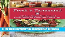 Read Now Fresh   Fermented: 85 Delicious Ways to Make Fermented Carrots, Kraut, and Kimchi Part of