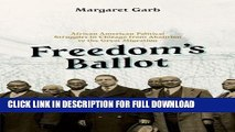 Read Now Freedom s Ballot: African American Political Struggles in Chicago from Abolition to the