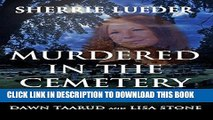 [EBOOK] DOWNLOAD Murdered In The Cemetery: A True Story Of Murder In A College Town Reputed To Be