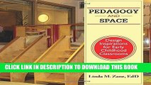 Read Now Pedagogy and Space: Design Inspirations for Early Childhood Classrooms PDF Online