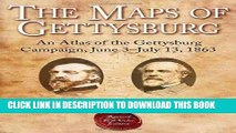 Read Now The Maps of Gettysburg: An Atlas of the Gettysburg Campaign, June 3 - July 13, 1863