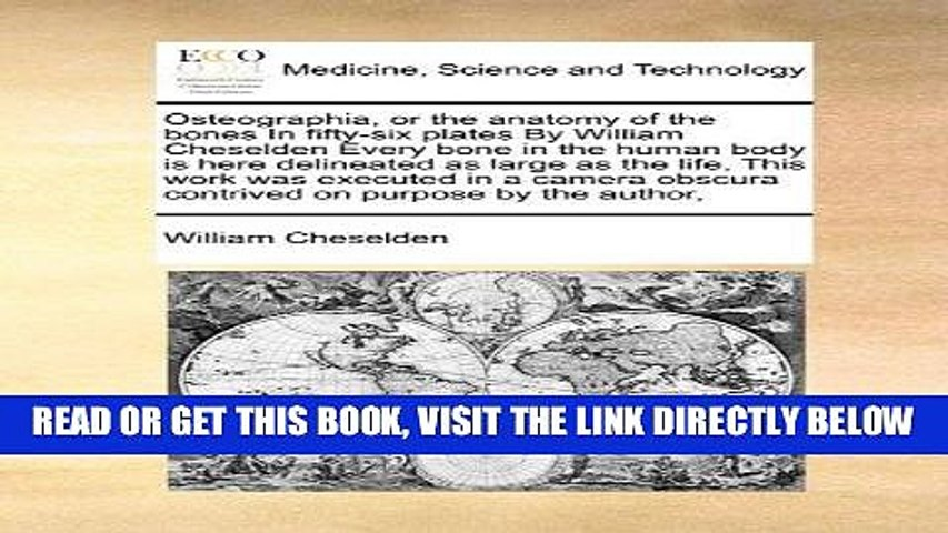 [FREE] EBOOK Osteographia, or the anatomy of the bones In fifty-six plates By William Cheselden