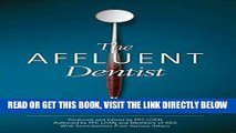 [FREE] EBOOK The Affluent Dentist: Your guide to building, growing, transitioning and reaping  the