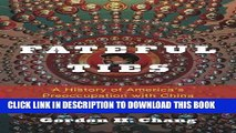 Ebook Fateful Ties: A History of America s Preoccupation with China Free Read
