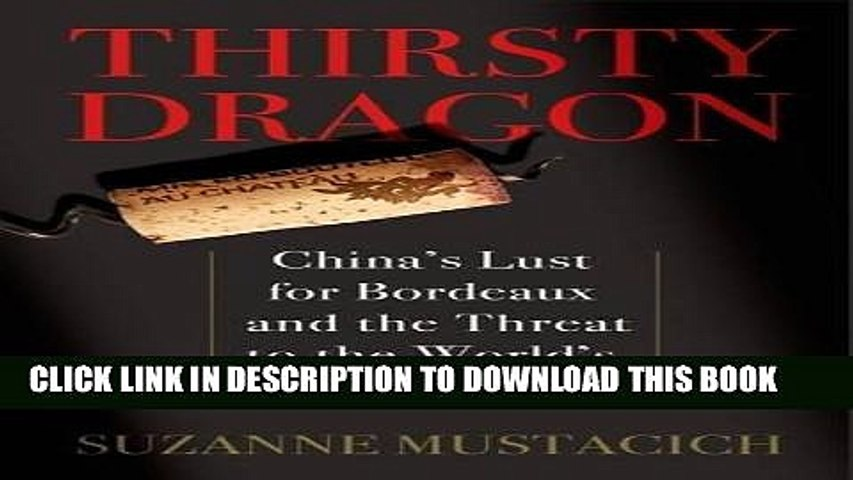 Best Seller Thirsty Dragon: China s Lust for Bordeaux and the Threat to the World s Best Wines