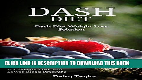 [New] Ebook Dash Diet: Dash Diet Weight Loss Solution:  For Weight Loss and Lower Blood Pressure