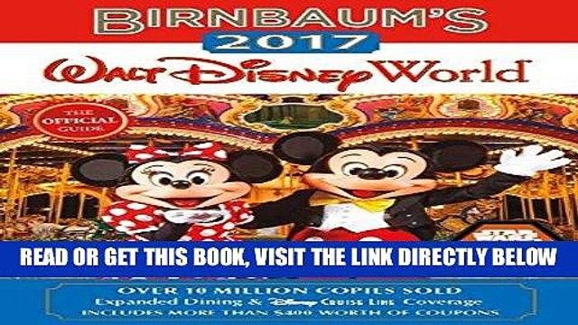 [EBOOK] DOWNLOAD Birnbaum s 2017 Walt Disney World: The Official Guide (Birnbaum Guides) READ NOW