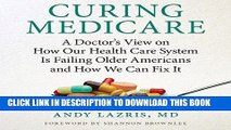 [New] Ebook Curing Medicare: A Doctor s View on How Our Health Care System Is Failing Older