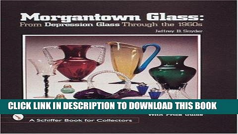Best Seller Morgantown Glass: From Depression Glass Through the 1960s (Schiffer Book for