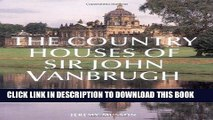 Ebook The Country Houses of Sir John Vanbrugh: From the Archives of Country Life Free Read