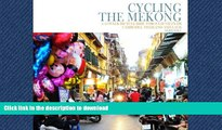 READ THE NEW BOOK Cycling the Mekong;: Cycling Through Southeast Asia (Cycling Adventures) (Volume