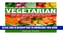 [New] Ebook Vegetarian: Low Carb Diet Recipes for Everyday Nutrition That Will Promote Healthy