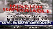 [EBOOK] DOWNLOAD Mission Improbable: Using Fantasy Documents to Tame Disaster PDF