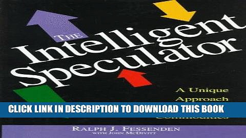 [Free Read] The Intelligent Speculator: A Unique Approach to Trading Commodities Free Online