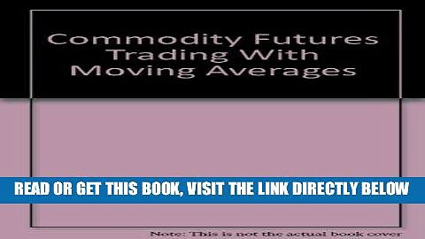 [Free Read] Commodity Futures Trading With Moving Averages Full Online