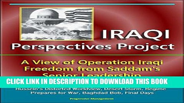 Read Now Iraqi Perspectives Project: A View of Operation Iraqi Freedom from Saddam s Senior