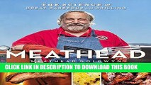 Best Seller Meathead: The Science of Great Barbecue and Grilling Free Read