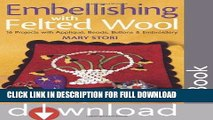 Best Seller Embellishing with Felted Wool: 16 Projects with Applique, Beads, Buttons   Embroidery