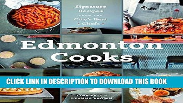 [New] Ebook Edmonton Cooks: Signature Recipes from the City s Best Chefs Free Online