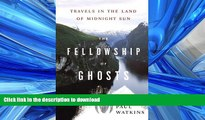 FAVORITE BOOK  The Fellowship of Ghosts: Travels in the Land of Midnight Sun FULL ONLINE
