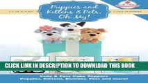 [PDF] Puppies and Kittens   Pets, Oh My!: Cute   Easy Cake Toppers -  Puppies, Kittens, Bunnies,