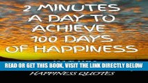 [FREE] EBOOK 2 Minutes a Day to Achieve 100 Days of Happiness: 100 Daily Inspirational   Uplifting