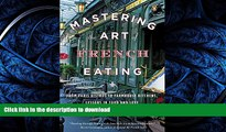 READ BOOK  Mastering the Art of French Eating: From Paris Bistros to Farmhouse Kitchens, Lessons