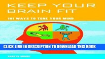 Keep Your Brain Fit: 101 Ways to Tone Your Mind