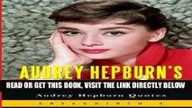 [READ] EBOOK Audrey Hepburn s Abstract Life Guide: Audrey Hepburn Quotes ONLINE COLLECTION
