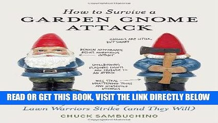 [READ] EBOOK How to Survive a Garden Gnome Attack: Defend Yourself When the Lawn Warriors Strike